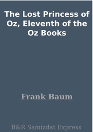 The Lost Princess Of Oz Eleventh Of The Oz Books
