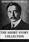 HG Wells The Short Story Collection