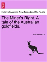 The Miner's Right. A Tale Of The Australian Goldfields. Vol. II