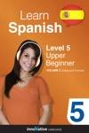 Learn Spanish - Level 5 Upper Beginner Enhanced Version