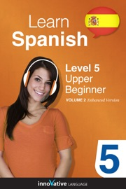 Learn Spanish Level 5 Upper Beginner Enhanced Version