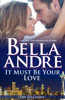Bella Andre - It Must Be Your Love artwork