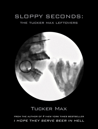 Sloppy Seconds - Tucker Max - Tucker Max