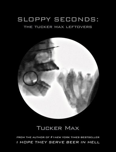 Sloppy Seconds - Tucker Max - Tucker Max