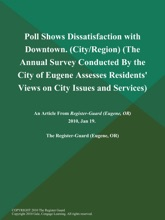 Poll Shows Dissatisfaction with Downtown (City/Region) (The Annual Survey Conducted by the City of Eugene Assesses Residents' Views on City Issues and Services)