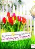 Die schönsten Gedichte der Deutschen: Frühlingsgedichte - Deutsche Gedichte über den Frühling und das Frühjahr