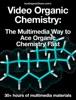 Video Organic Chemistry: