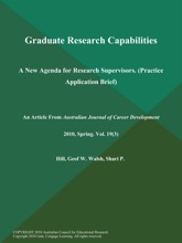 Graduate Research Capabilities: A New Agenda For Research Supervisors (Practice Application Brief)