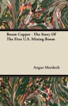Boom Copper - The Story Of The First US Mining Boom