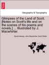 Glimpses Of The Land Of Scott Notes On Scotts Life And On The Scenes Of His Poems And Novels  Illustrated By J Macwhirter