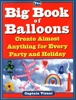 The Big Book Of Balloons Create Almost Anything For Every Party And Holiday