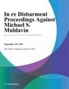 In Re Disbarment Proceedings Against Michael S Muldavin