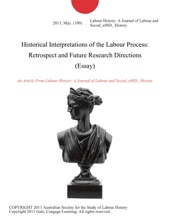 Historical Interpretations Of The Labour Process: Retrospect And Future Research Directions (Essay)