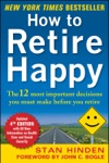 How To Retire Happy Fourth Edition The 12 Most Important Decisions You Must Make Before You Retire