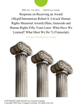 Response on Receiving an Award (Mcgill/Interamicus Robert S. Litvack Human Rights Memorial Award) (Hate, Genocide and Human Rights Fifty Years Later: What Have We Learned? What Must We Do ?) (Transcript)