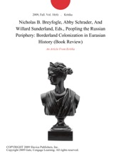 Nicholas B. Breyfogle, Abby Schrader, And Willard Sunderland, Eds., Peopling The Russian Periphery: Borderland Colonization In Eurasian History (Book Review)