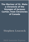 The Mariner Of St Malo A Chronicle Of The Voyages Of Jacques Cartier From Chronicles Of Canada