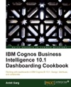 IBM Cognos Business Intelligence 101 Dashboarding Cookbook