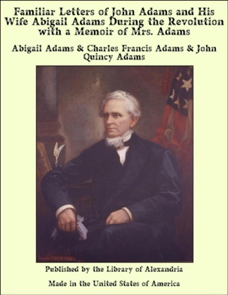 Familiar Letters of John Adams and His Wife Abigail Adams During the Revolution with a Memoir of Mrs. Adams image