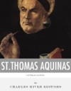 Catholic Legends The Life And Legacy Of St Thomas Aquinas