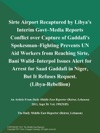 Sirte Airport Recaptured By Libyas Interim Govt--Media Reports Conflict Over Capture Of Gaddafis Spokesman--Fighting Prevents UN Aid Workers From Reaching Sirte Bani Walid--Interpol Issues Alert For Arrest For Saad Gaddafi In Niger But It Refuses Request Libya-Rebellion