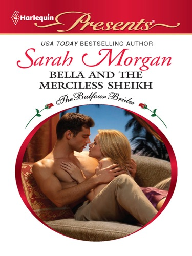 Sarah Morgan - Bella and the Merciless Sheikh