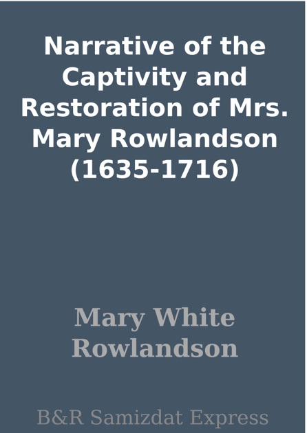 narrative of the captivity and restoration of mrs mary rowlandson The chosen people of god: mary rowlandson's throughout the narrative, rowlandson referred to narrative of the captivity and restoration of mrs mary.