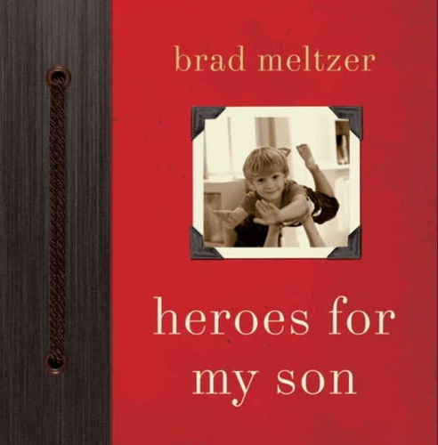 Brad Meltzer - Heroes for My Son