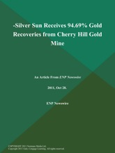 -Silver Sun Receives 94.69% Gold Recoveries from Cherry Hill Gold Mine