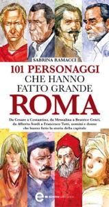 101 personaggi che hanno fatto grande Roma da Sabrina Ramacci