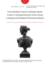 From Metadata Creation To Metadata Quality Control: Continuing Education Needs Among Cataloging And Metadata Professionals (Report)