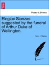 Elegiac Stanzas Suggested By The Funeral Of Arthur Duke Of Wellington