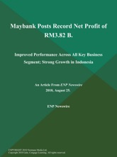 Maybank Posts Record Net Profit Of RM3.82 B; Improved Performance Across All Key Business Segment; Strong Growth In Indonesia