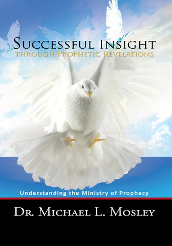 Dr. Michael L. Mosley - Successful Insight Through Prophetic Revelations
