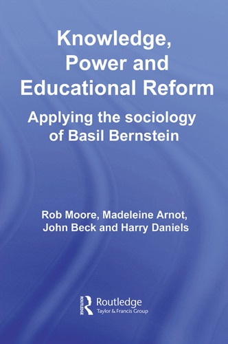 Rob Moore, Madeleine Arnot, John Beck & Harry Daniels - Knowledge, Power and Educational Reform