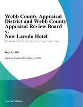 Webb County Appraisal District And Webb County Appraisal Review Board V. New Laredo Hotel (07/03/90)