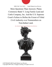 More Questions Than Answers: Plains Commerce Bank V. Long Family Land and Cattle Company, Inc. And the U.S. Supreme Court's Failure to Define the Extent of Tribal Civil Authority over Nonmembers on Non-Indian Land.