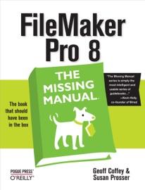 FileMaker Pro 8: The Missing Manual - Geoff Coffey & Susan Prosser