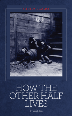 How the Other Half Lives - Jacob Riis book