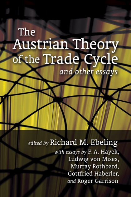 The Austrian Theory Of The Trade Cycle And Other Essays By Richard M