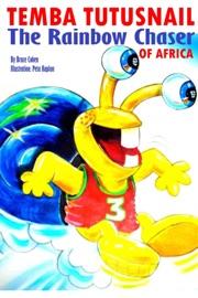 TEMBA TUTUSNAIL: THE RAINBOW CHASER OF AFRICA