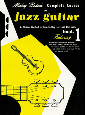 Mickey Baker's Complete Course in Jazz Guitar (Music Instruction) - Mickey Baker book