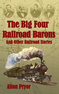 The Big Four Railroad Barons and Other Railroad Stories