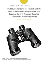 What I Know For Sure: The Future Is Up To Us (Meg Bowman And Annie Laurie Gaylor's Speech At The 2010 American Humanist Association Conference) (Speech)