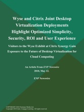 Wyse and Citrix Joint Desktop Virtualization Deployments Highlight Optimized Simplicity, Security, ROI and User Experience; Visitors to the Wyse Exhibit at Citrix Synergy Gain Exposure to the Future of Desktop Virtualization for Cloud Computing