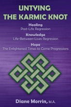 Untying the Karmic Knot: Healing Through Past-Life Regression Therapy, Knowledge Through Life-Between-Lives Therapy, The Earth's Future Through Progressions