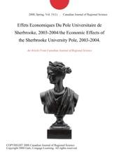 Effets Economiques Du Pole Universitaire de Sherbrooke, 2003-2004/the Economic Effects of the Sherbrooke University Pole, 2003-2004.