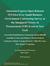 American Express Open Releases Its First Ever Small Business Government Contracting Survey At The Inaugural Victory In Procurement Vip Event In New York Successful Small Business Contractors Invest 86 000 Annually In Time And Money To Pursue Federal Contracts Submit Average Of Nearly 7 Bids Per Year Win Almost 3 Contracts