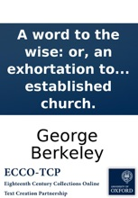 A Word To The Wise: Or, An Exhortation To The Roman Catholic Clergy Of Ireland: By A Member Of The Established Church.