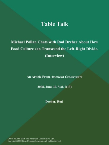 The American Conservative - Table Talk: Michael Pollan Chats with Rod Dreher About How Food Culture can Transcend the Left-Right Divide (Interview)